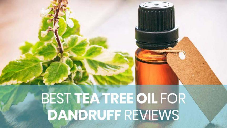 Best Tea Tree Oil For Dandruff Reviews