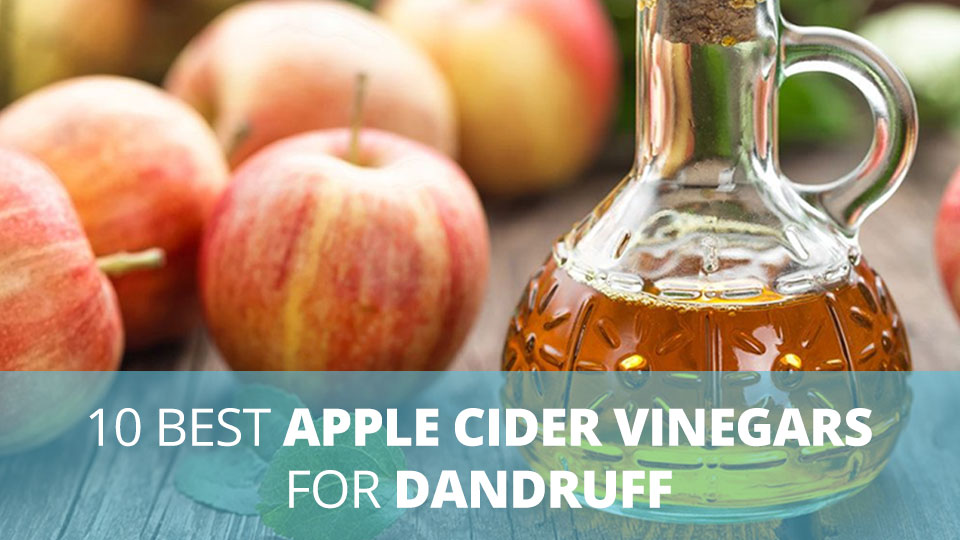 10 best apple cider vinegars for dandruff